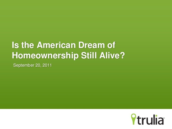 Is the American Dream of Homeownership Still Alive?<br />September 20, 2011<br />