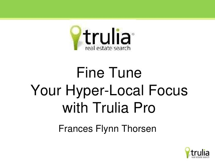 Fine Tune Your Hyper-Local Focus with Trulia Pro<br />Frances Flynn Thorsen<br />1<br />
