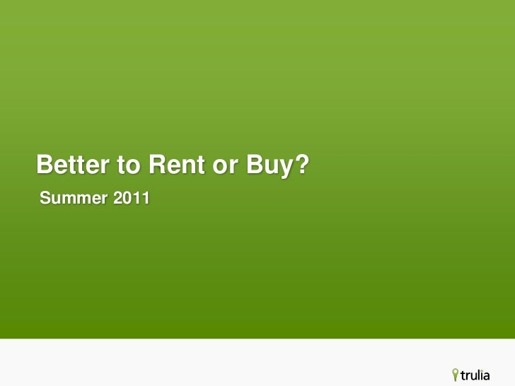 Better to Rent or Buy?<br />Summer 2011<br />