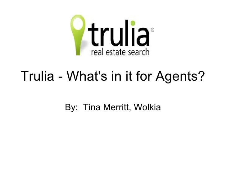 Trulia - What's in it for Agents? By:  Tina Merritt, Wolkia