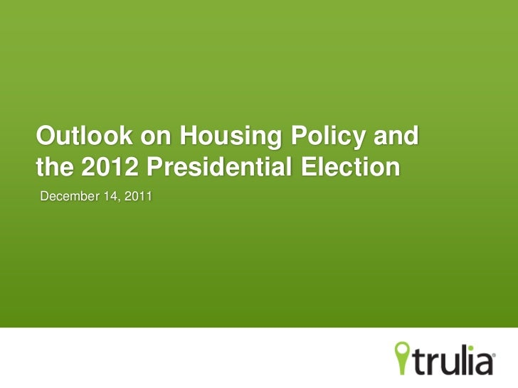 Outlook on Housing Policy andthe 2012 Presidential ElectionDecember 14, 2011