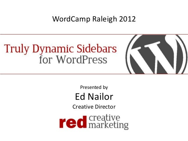 WordCamp Raleigh 2012        Presented by     Ed Nailor     Creative Director