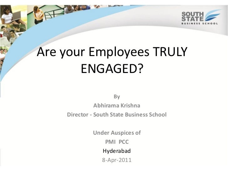 Are your Employees TRULY       ENGAGED?                     By               Abhirama Krishna    Director - South State Bu...