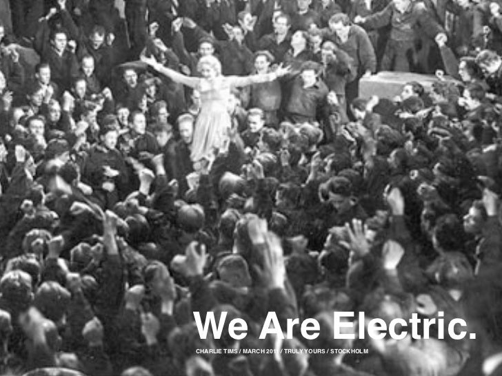 We Are Electric.CHARLIE TIMS / MARCH 2011 / TRULY YOURS / STOCKHOLM