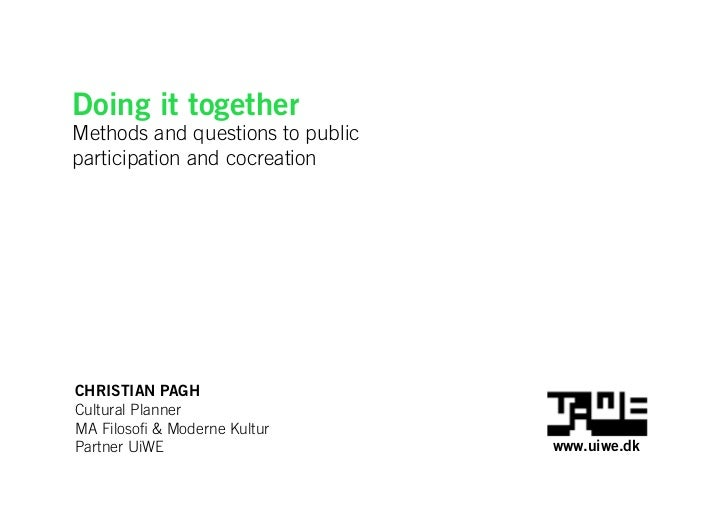 Doing it togetherMethods and questions to publicparticipation and cocreationCHRISTIAN PAGHCultural PlannerMA Filosofi & Mo...