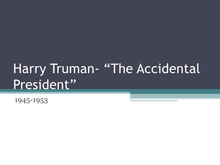 "Harry Truman- ""The Accidental President"" 1945-1953"