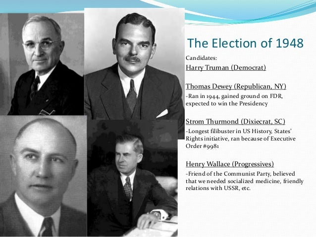 The Election of 1948Candidates:Harry Truman (Democrat)Thomas Dewey (Republican, NY)-Ran in 1944, gained ground on FDR,expe...