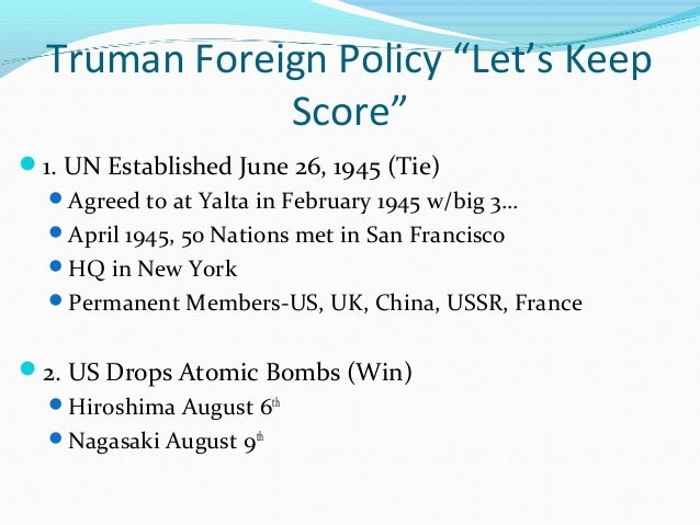"""Truman Foreign Policy """"Let's Keep              Score""""1. UN Established June 26, 1945 (Tie)  Agreed to at Yalta in Februa..."""