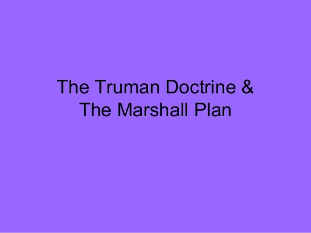 the truman doctrine and the marshall plan Containment and the marshall plan states might be able to contain communism within its current borders the policy became known as the truman doctrine.