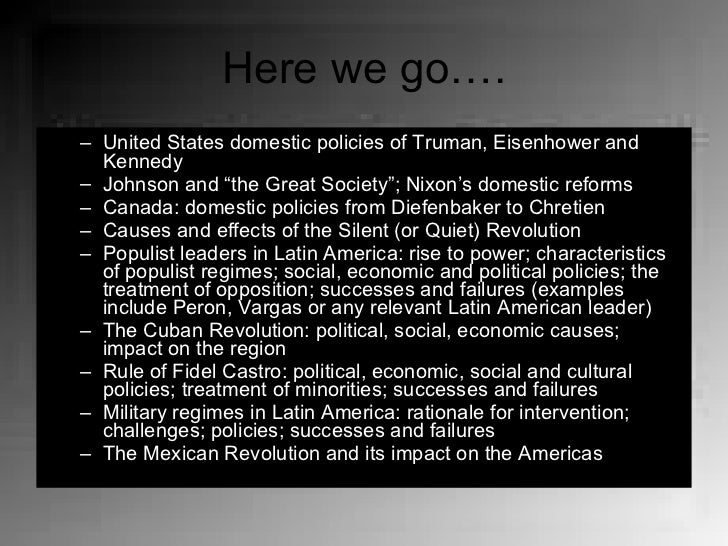 Here we go…. <ul><ul><li>United States domestic policies of Truman, Eisenhower and Kennedy </li></ul></ul><ul><ul><li>John...