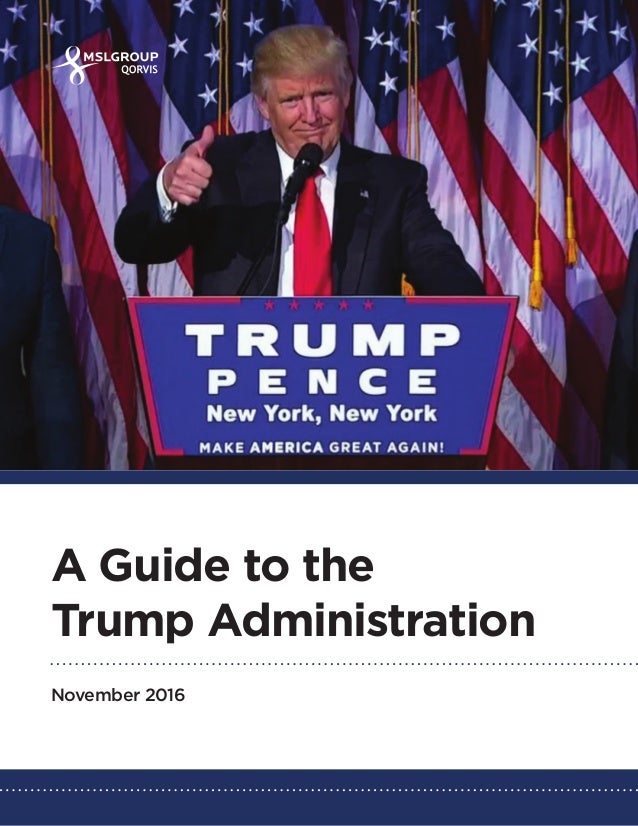 1 A Guide to the Trump Administration November 2016