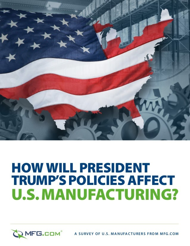 HOW WILL PRESIDENT TRUMP'SPOLICIES AFFECT U.S.MANUFACTURING? A SURVEY OF U.S. MANUFACTURERS FROM MFG.COM