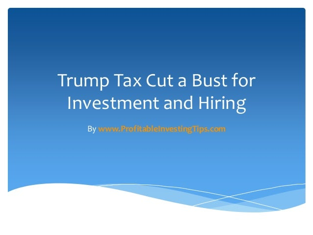 Trump Tax Cut a Bust for Investment and Hiring By www.ProfitableInvestingTips.com