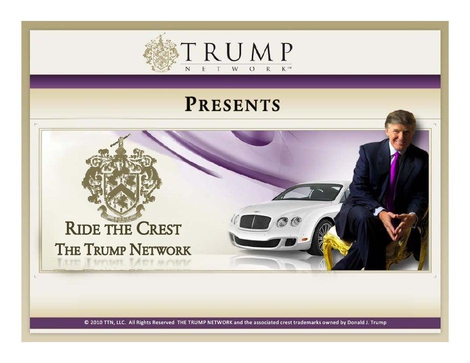 ©2010TTN,LLC.AllRightsReservedTHETRUMPNETWORKandtheassociatedcresttrademarksownedbyDonaldJ.Trump