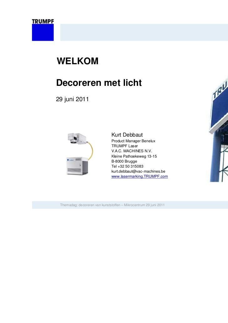 WELKOMDecoreren met licht29 juni 2011                                Kurt Debbaut                                Product M...