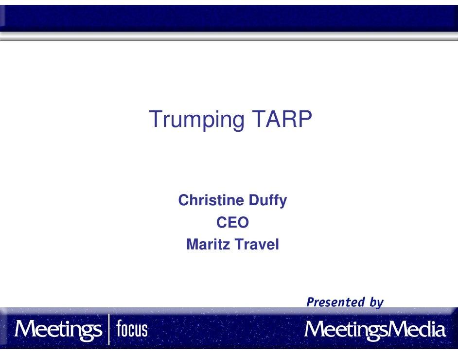 Trumping TARP     Christine Duffy        CEO    Maritz Travel