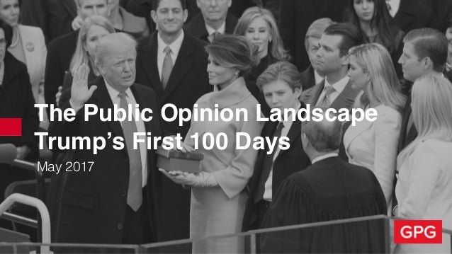 The Public Opinion Landscape Trump's First 100 Days May 2017