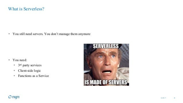 16.04.17 10 § You still need servers. You don't manage them anymore § You need: § 3rd party services § Client-side logic §...