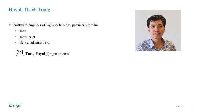 16.04.17 2 § Software engineer at mgm technology partners Vietnam § Java § JavaScript § Server administrator § Trung.Huynh...