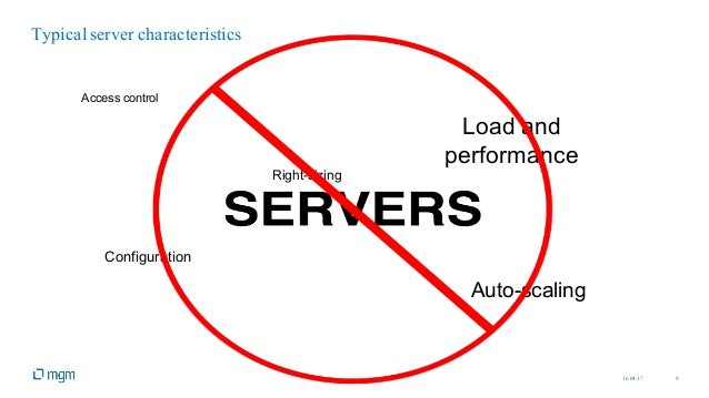 16.04.17 9 Typical server characteristics Access control Load and performance Right-sizing Auto-scaling Configuration