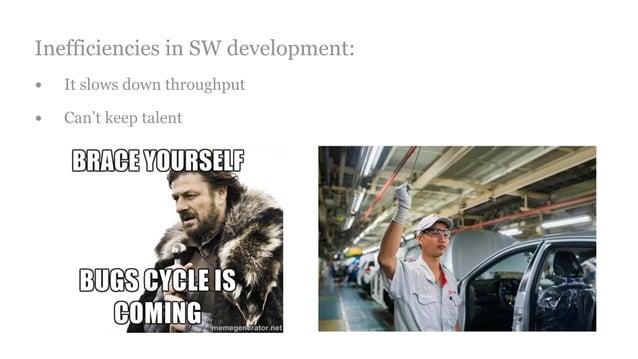 Inefficiencies in SW development: • It slows down throughput • Can't keep talent