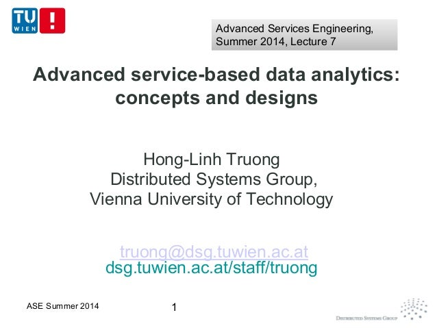 Advanced service-based data analytics: concepts and designs Hong-Linh Truong Distributed Systems Group, Vienna University ...