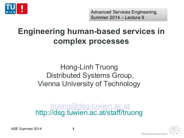 Engineering human-based services in complex processes Hong-Linh Truong Distributed Systems Group, Vienna University of Tec...