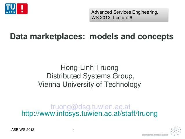 Advanced Services Engineering,                              WS 2012, Lecture 6Data marketplaces: models and concepts      ...