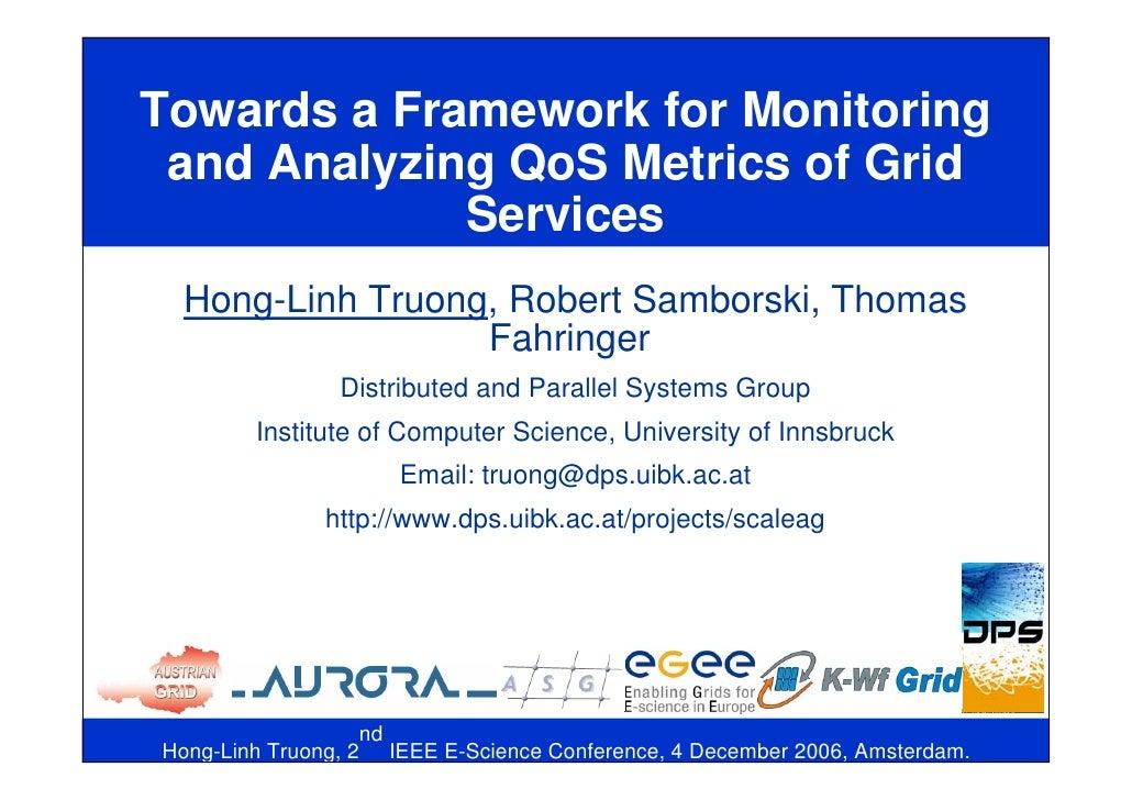 Towards a Framework for Monitoring  and Analyzing QoS Metrics of Grid              Services  Hong-Linh Truong, Robert Samb...