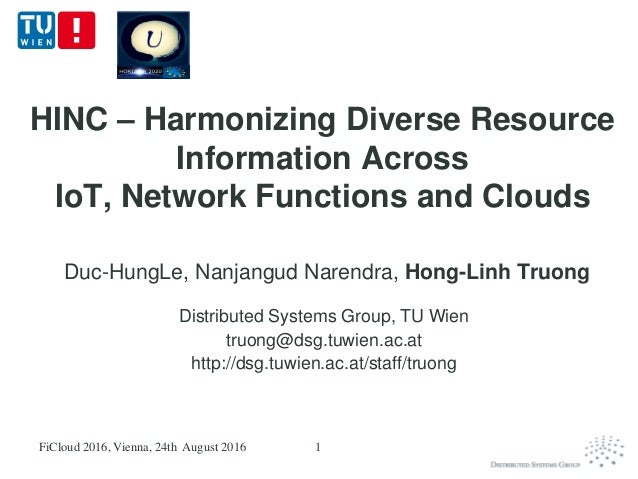 HINC – Harmonizing Diverse Resource Information Across IoT, Network Functions and Clouds Duc-HungLe, Nanjangud Narendra, H...