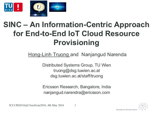 SINC – An Information-Centric Approach for End-to-End IoT Cloud Resource Provisioning Hong-Linh Truong and Nanjangud Naren...