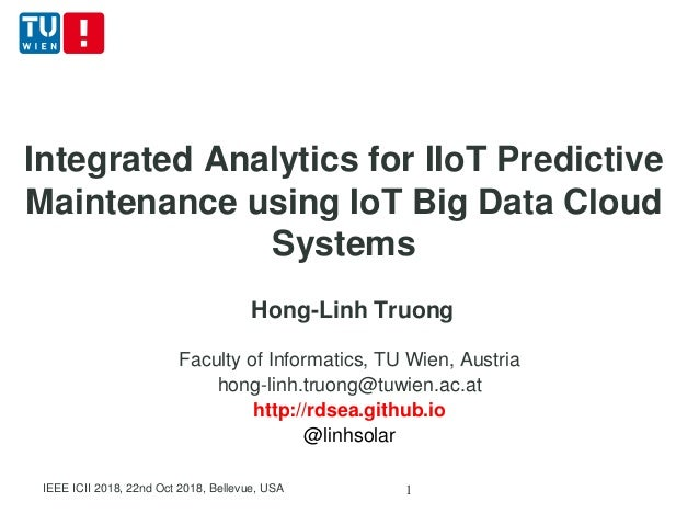 Integrated Analytics for IIoT Predictive Maintenance using IoT Big Data Cloud Systems Hong-Linh Truong Faculty of Informat...