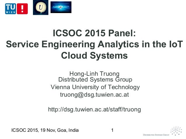 ICSOC 2015 Panel: Service Engineering Analytics in the IoT Cloud Systems Hong-Linh Truong Distributed Systems Group Vienna...