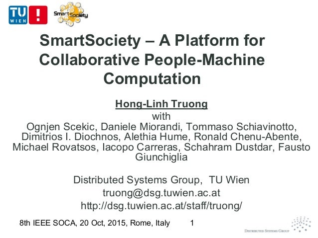 SmartSociety – A Platform for Collaborative People-Machine Computation Hong-Linh Truong with Ognjen Scekic, Daniele Mioran...