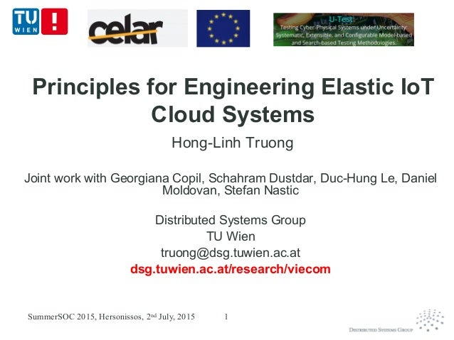 Principles for Engineering Elastic IoT Cloud Systems Hong-Linh Truong Joint work with Georgiana Copil, Schahram Dustdar, D...