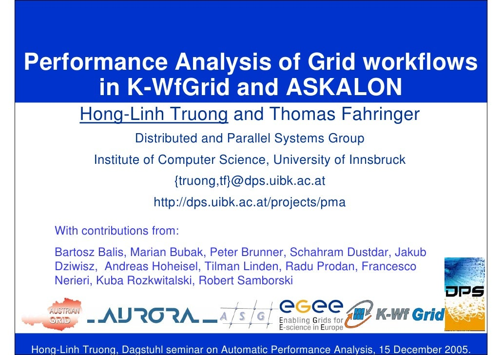 Performance Analysis of Grid workflows       in K-WfGrid and ASKALON          Hong-Linh Truong and Thomas Fahringer       ...