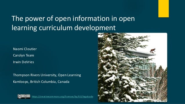 The power of open information in open learning curriculum development Naomi Cloutier Carolyn Teare Irwin DeVries Thompson ...
