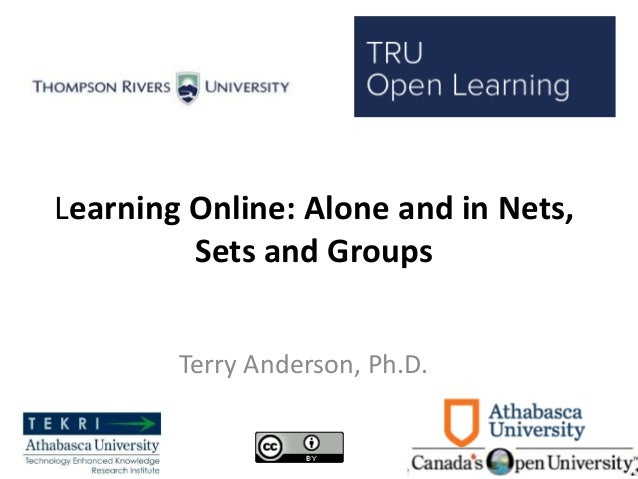 Learning Online: Alone and in Nets, Sets and Groups Terry Anderson, Ph.D.