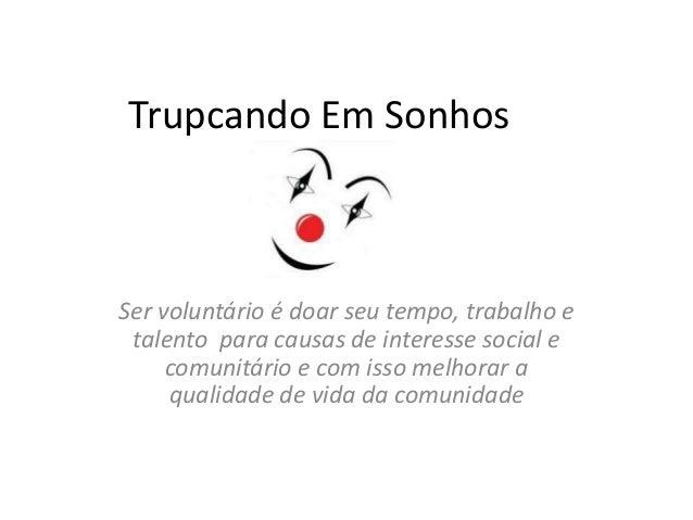 Trupcando Em Sonhos Ser voluntário é doar seu tempo, trabalho e talento para causas de interesse social e comunitário e co...