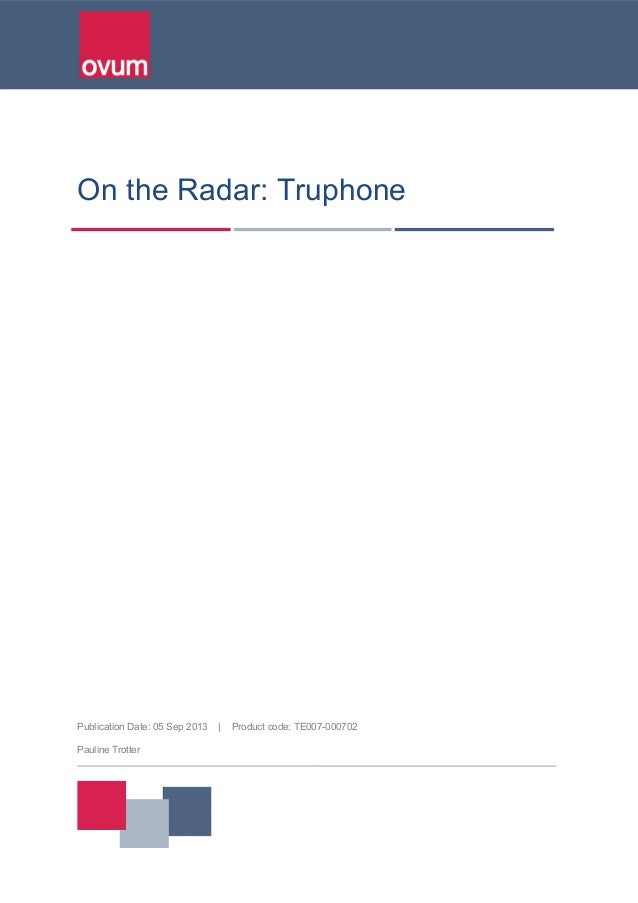 On the Radar: Truphone Publication Date: 05 Sep 2013 | Product code: TE007-000702 Pauline Trotter