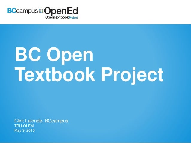 BC Open Textbook Project Clint Lalonde, BCcampus TRU-OLFM May 9, 2015