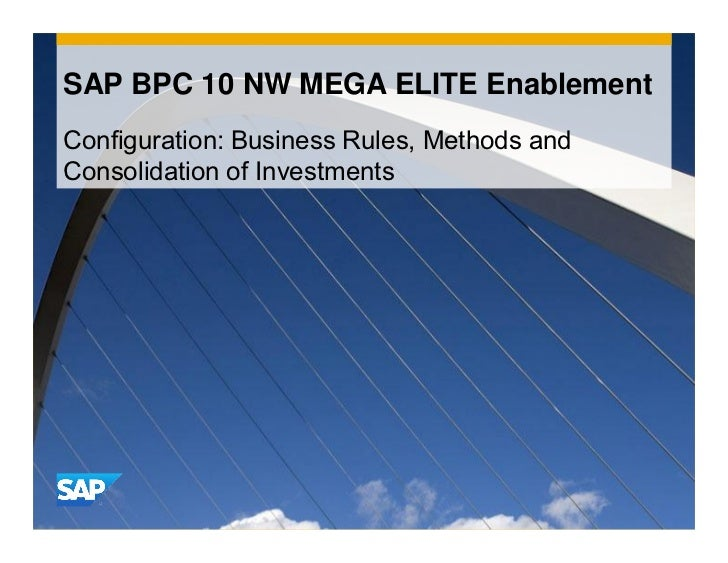 SAP BPC 10 NW MEGA ELITE EnablementConfiguration: Business Rules, Methods andConsolidation of Investments