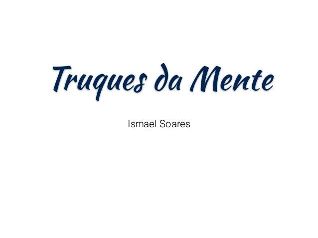 Truques da Mente Ismael Soares