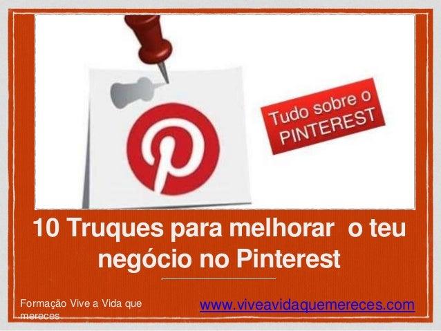 10 Truques para melhorar o teu  negócio no Pinterest  Formação Vive a Vida que  mereces  www.viveavidaquemereces.com