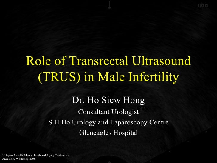 Role of Transrectal Ultrasound (TRUS) in Male Infertility Dr. Ho Siew Hong Consultant Urologist S H Ho Urology and Laparos...
