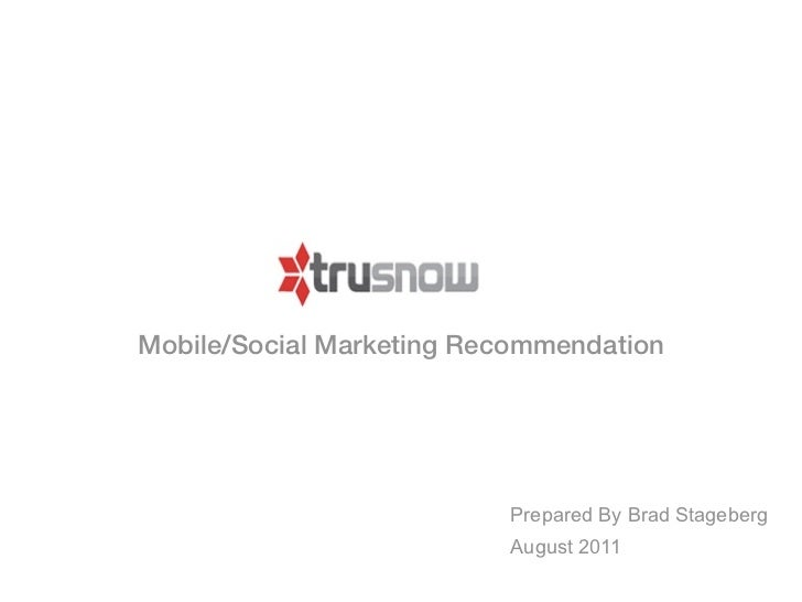 Mobile/Social Marketing Recommendation                          Prepared By Brad Stageberg                          August...