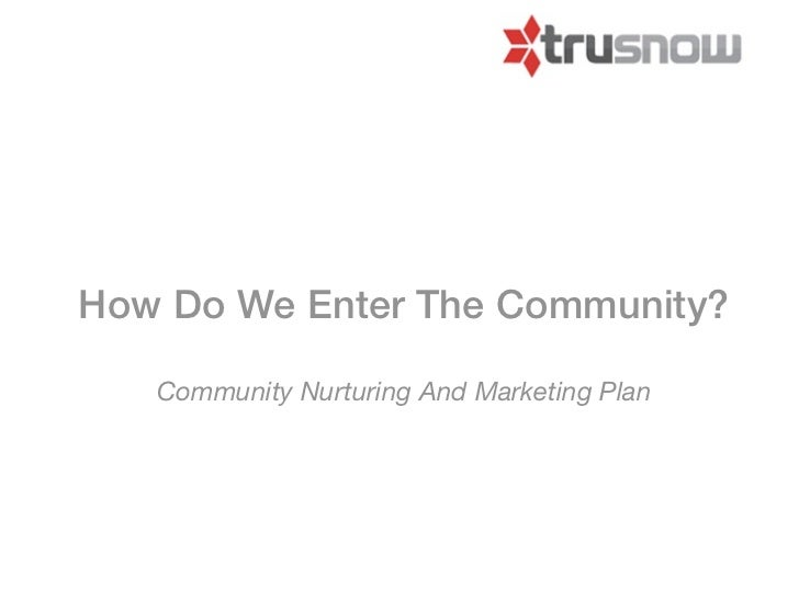 How Do We Enter The Community?   Community Nurturing And Marketing Plan