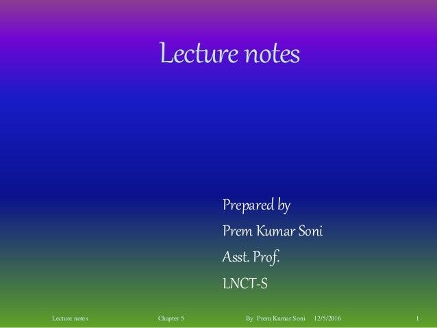 Lecturenotes Prepared by Prem Kumar Soni Asst. Prof. LNCT-S 12/5/2016 1Lecture notes Chapter 5 By Prem Kumar Soni