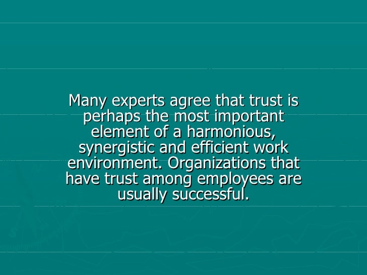 Many experts agree that trust is perhaps the most important element of a harmonious, synergistic and efficient work enviro...