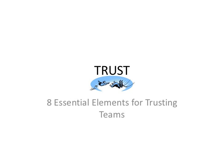 TRUST<br />8 Essential Elements for Trusting Teams<br />